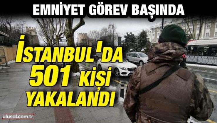 Emniyet görev başında: İstanbul'da 501 kişi yakalandı