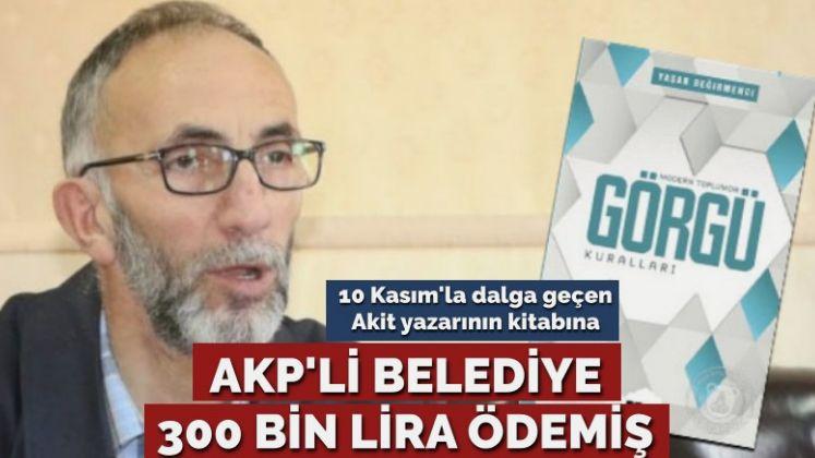 AKP'li belediye 10 Kasım'la dalga geçen yazarın kitabına 300 bin lira ödemiş