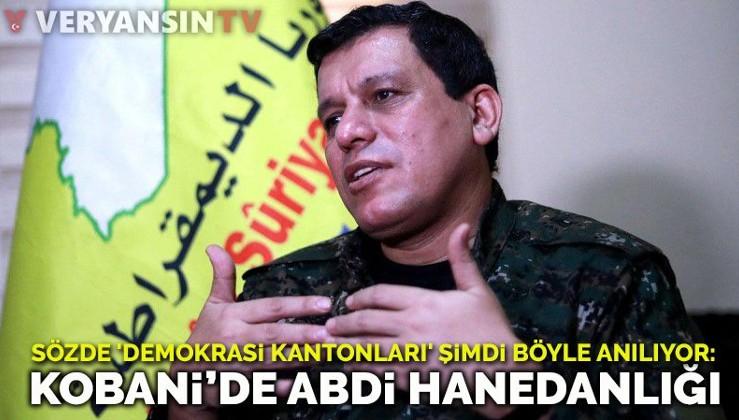 Sözde 'demokrasi kantonları' şimdi böyle anılıyor: Kobani'de Abdi hanedanlığı