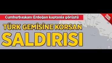 Türk gemisine korsan saldırısı! Cumhurbaşkanı Erdoğan kaptanla görüştü
