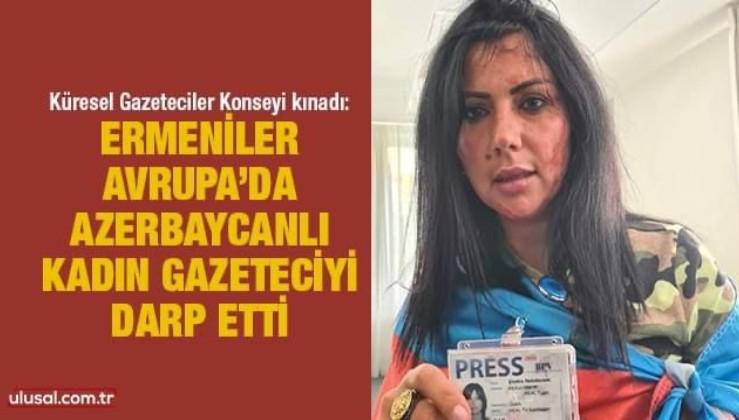 Küresel Gazeteciler Konseyi: Brüksel'de Azerbaycanlı Gazeteci Khatira Sardargizi'ye saldırıyı kınıyoruz