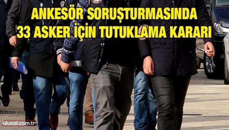 Ankesör soruşturmasında 33 asker için tutuklama kararı