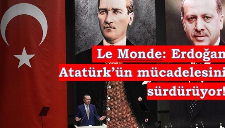 Le Monde: Erdoğan Atatürk'ün mücadelesini devam ettiriyor