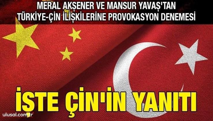 Meral Akşener ve Mansur Yavaş'tan Türkiye-Çin ilişkilerine provokasyon denemesi: İşte Çin'in yanıtı