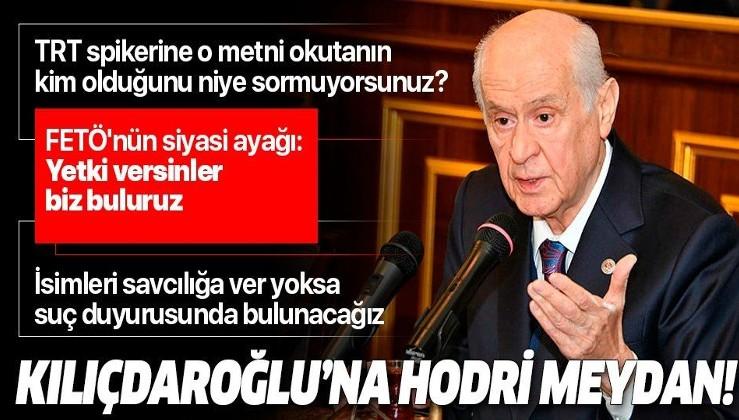 Bahçeli'den Kılıçdaroğlu'na hodri meydan: İsimleri savcılığa ver yoksa suç duyurusunda bulunacağız.