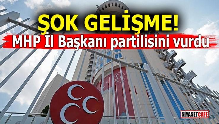 MHP İl Başkanı partilisini vurdu