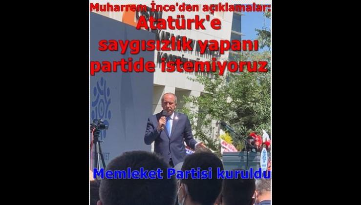 SON DAKİKA: Muharrem İnce'den flaş açıklamalar: Atatürk'e saygısızlık yapanı partide istemiyoruz