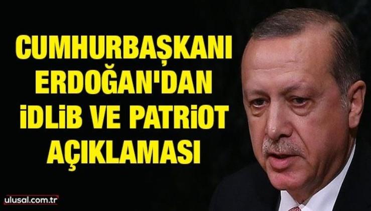 Cumhurbaşkanı Erdoğan'dan İdlib ve Patriot açıklaması