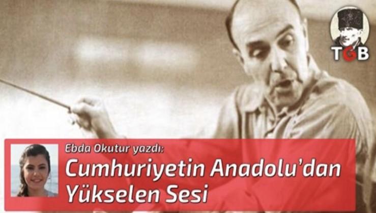 Cumhuriyetin Anadolu'dan Yükselen Sesi
