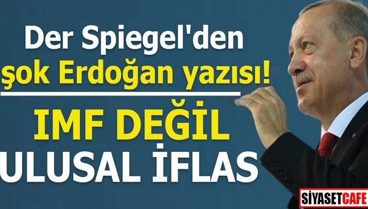 Der Spiegel'den şok Erdoğan yazısı! IMF değil ulusal iflas