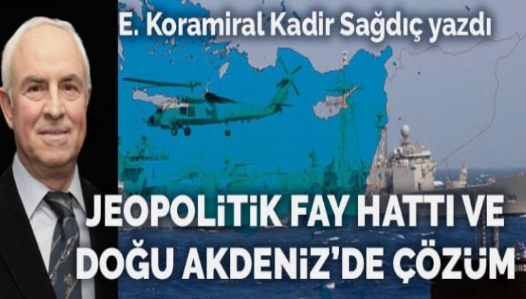 Jeopolitik fay hattı ve Doğu Akdeniz'de çözüm
