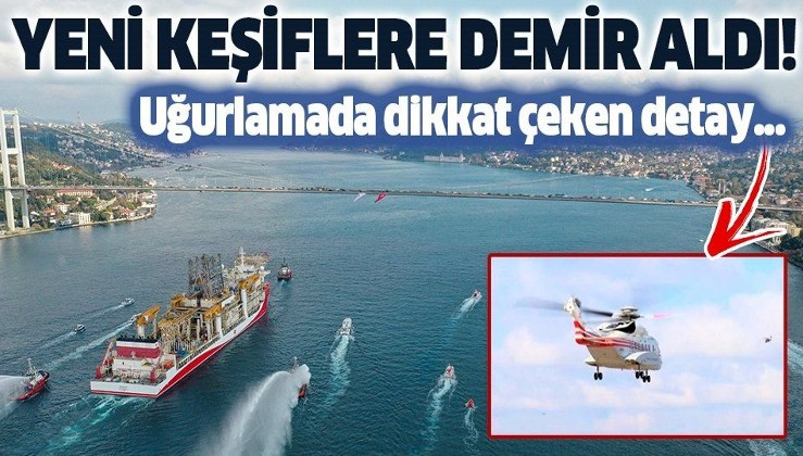SON DAKİKA: Kanuni Sondaj Gemisi Karadeniz'e uğurlandı:
