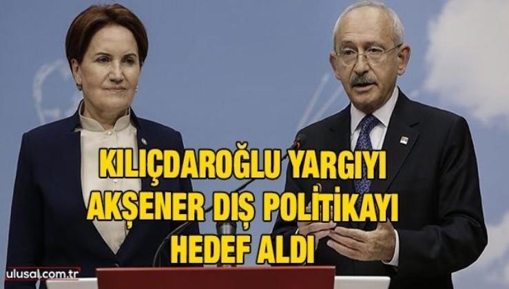 Grup toplantılarında Kılıçdaroğlu yargıyı, Akşener dış politikayı hedef aldı