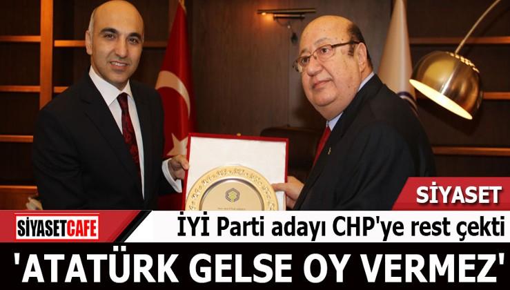 İYİ Parti adayı CHP'ye rest çekti 'Atatürk gelse oy vermez'