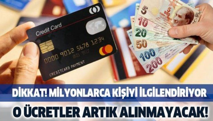 Kredi kartı kullananlar dikkat! O ücretler artık alınmayacak
