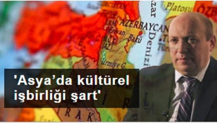 Server Bahti: Asya'da Türkiye öncülüğünde kültürel işbirliği şart