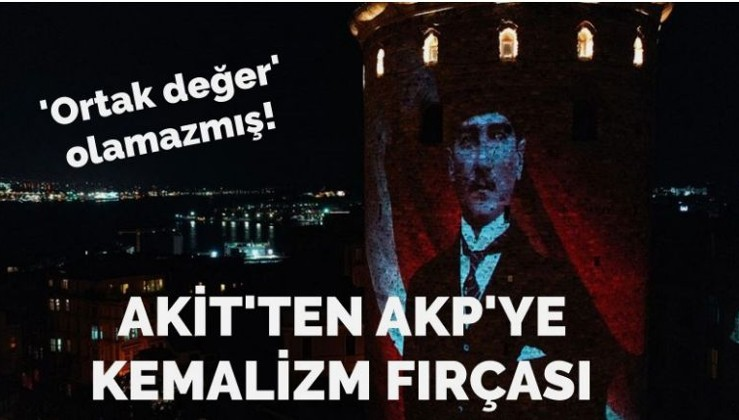 Atatürk'e 'o zat' diyen Akit yazarından AKP'ye 'Kemalizm' fırçası…