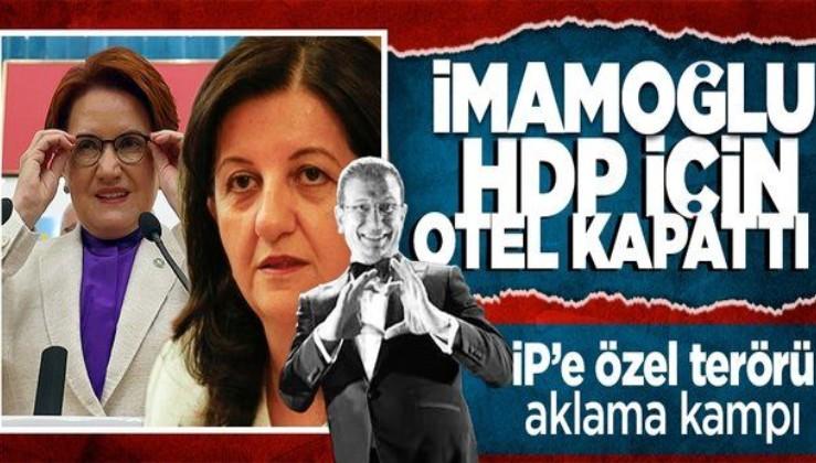 İmamoğlu'ndan İyi Parti'ye ikna kampı! Terörün siyasi ayağı HDP için otelde ağırlayacak