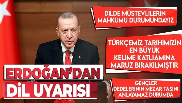 Erdoğan: Türkçemiz tarihinin en büyük kelime katliamına maruz bırakılmıştır