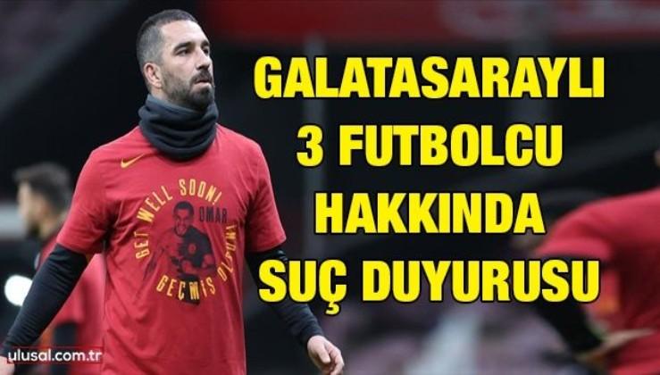 Galatasaraylı 3 futbolcu hakkında suç duyurusu