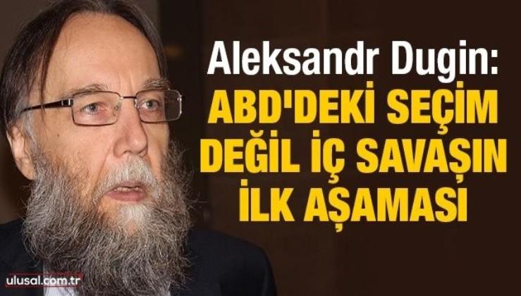 Aleksandr Dugin: ABD'deki seçim değil iç savaşın ilk aşaması