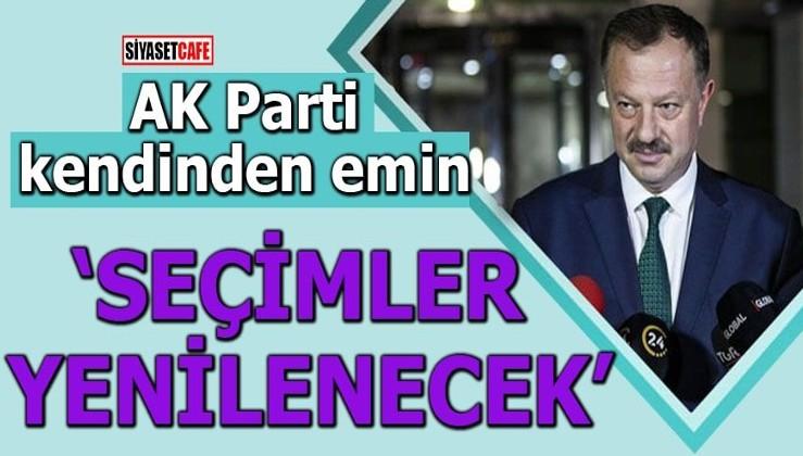 """AK Parti kendinden emin """"Seçimler yenilenecek"""""""