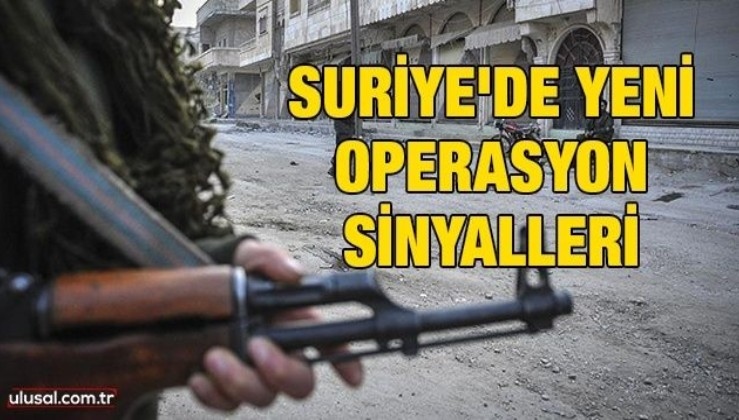 Suriye'de yeni operasyon sinyalleri