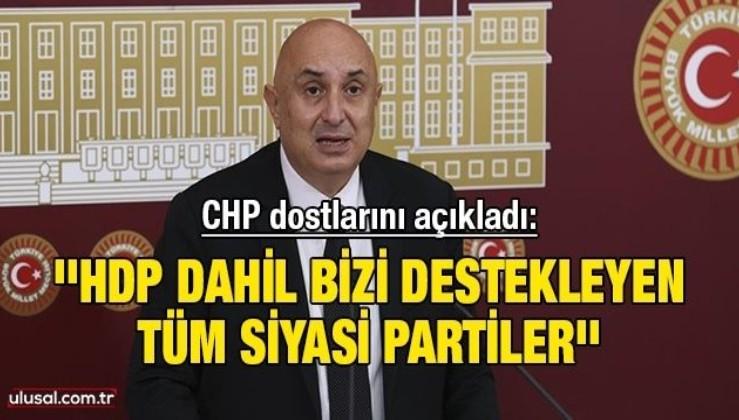 CHP dostlarını açıkladı: ''HDP dahil bizi destekleyen tüm siyasi partiler''