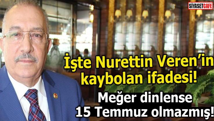 İşte Nurettin Veren'in kaybolan ifadesi!