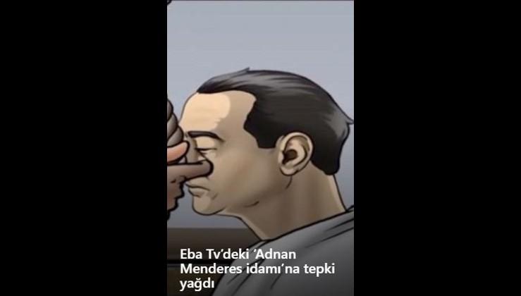 Eba Tv'deki 'Adnan Menderes idamı'na tepki yağdı