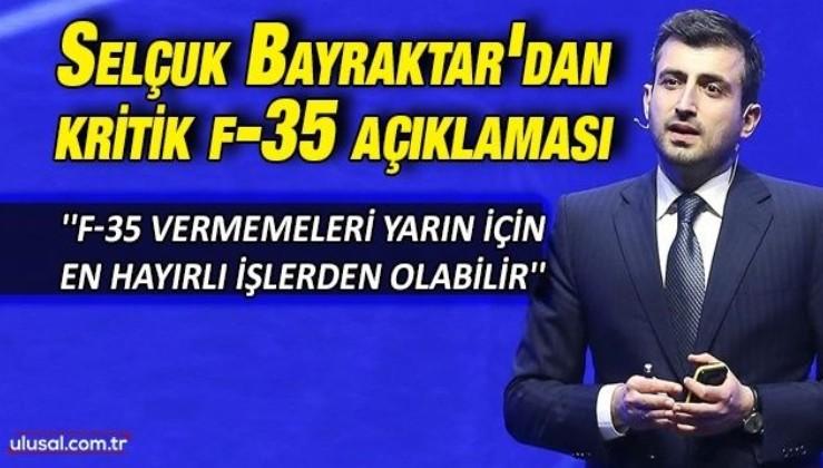 Selçuk Bayraktar'dan kritik f-35 açıklaması