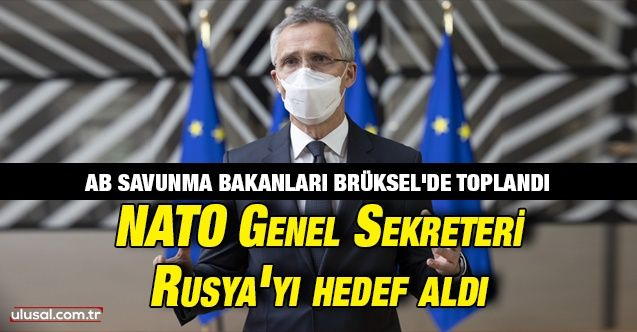 AB savunma bakanları Brüksel'de toplandı: NATO Genel Sekreteri Jens Stoltenberg Rusya'yı hedef aldı