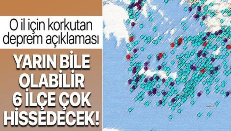 Deprem uzmanından o il için kritik uyarı: Yarın bile olabilir, 6 ilçe çok hissedecek!