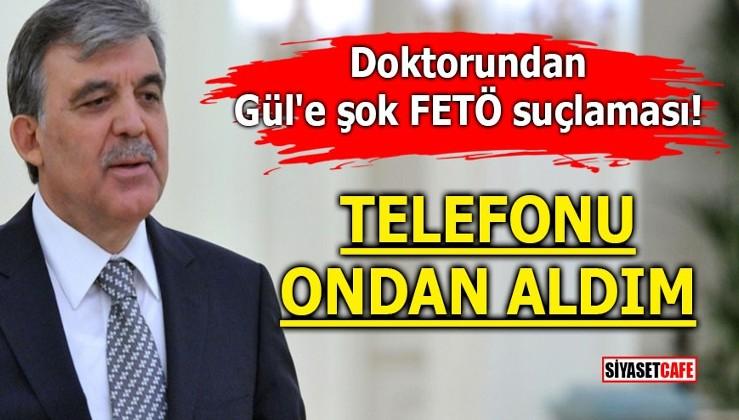 Gül'ün doktoru: ByLock'lu telefonu Cumhurbaşkanlığı verdi!