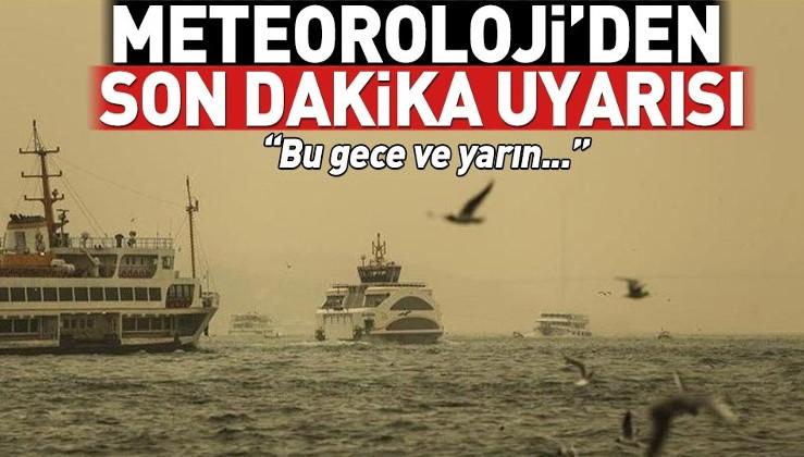 Son dakika: Meteoroloji Marmara için uyardı!.