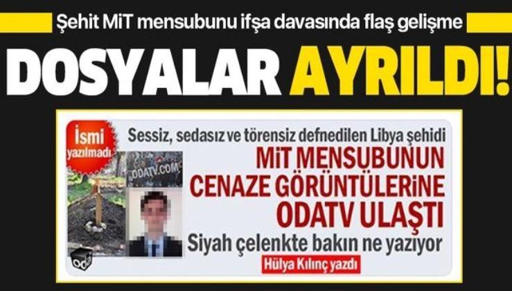 Son dakika: Şehit MİT'çiyi ifşa davasında flaş gelişme! Dosyalar ayrıldı