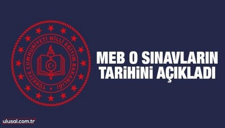 Milli Eğitim Bakanlığı o sınavların tarihini açıkladı