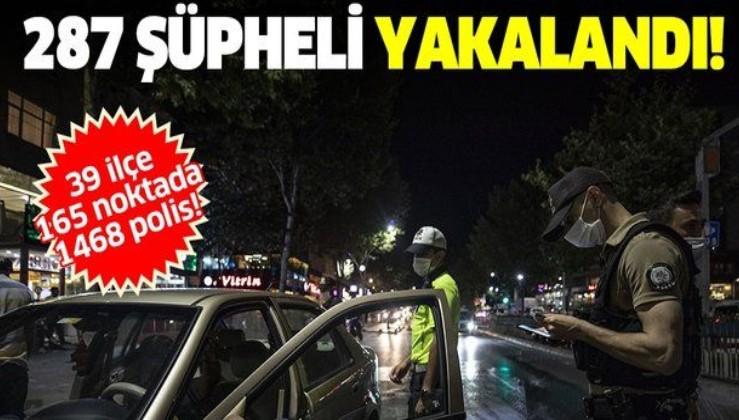 Son dakika: İstanbul'da asayiş uygulamasında 287 şüpheli yakalandı
