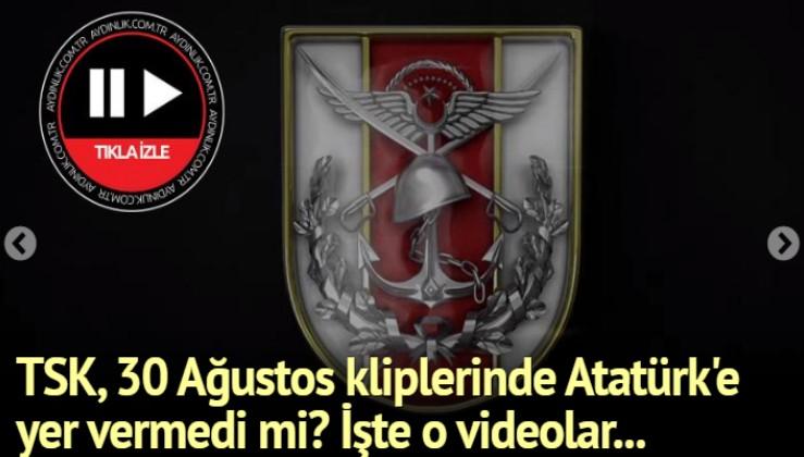 TSK, 30 Ağustos kliplerinde Atatürk'e yer vermedi mi? İşte o videolar...