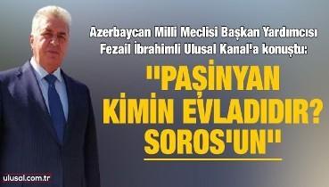 Azerbaycan Milli Meclisi Başkan Yardımcısı: ''Paşinyan kimin evladıdır? Soros'un''