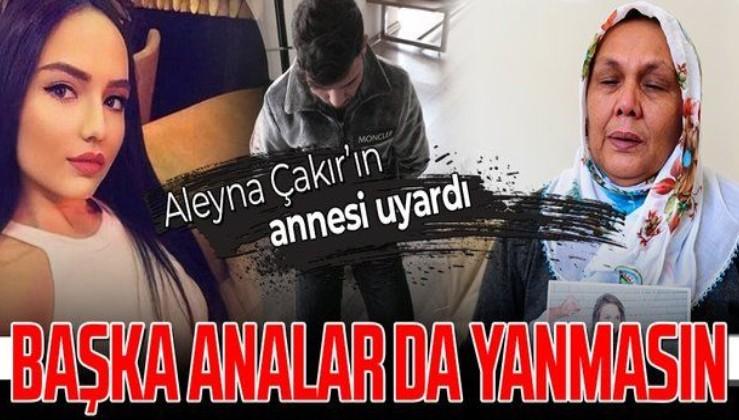 SON DAKİKA: Aleyna Çakır'ın annesi genç kızları uyardı: Ben yandım başka analar da yanmasın