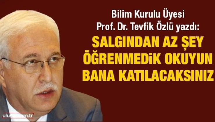 Bilim Kurulu Üyesi Prof. Dr. Tevfik Özlü yazdı: Salgından az şey öğrenmedik, okuyun bana katılacaksınız
