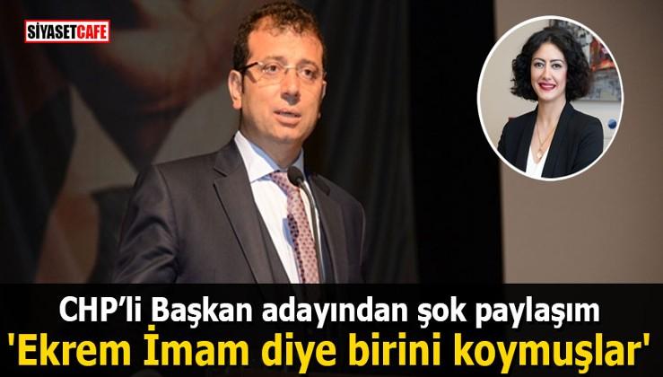 CHP'li Başkan adayından şok paylaşım: 'Ekrem İmam diye birini koymuşlar'