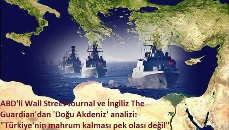 """ABD'li Wall Street Journal ve İngiliz The Guardian'dan 'Doğu Akdeniz' analizi: """"Türkiye'nin mahrum kalması pek olası değil"""""""