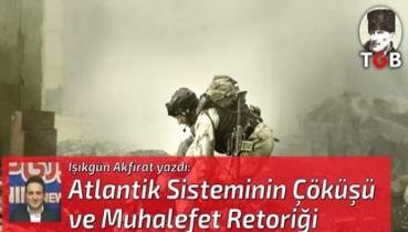 Atlantik Sisteminin Çöküşü ve Muhalefet Retoriği
