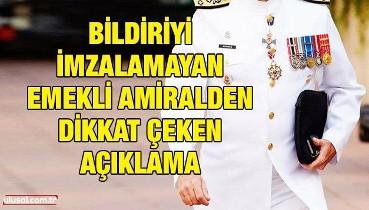 Bildiriyi imzalamayan emekli amiralden dikkat çeken açıklama