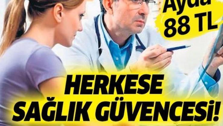 Herkese sağlık güvencesi: Ayda 88.29 TL yeterli