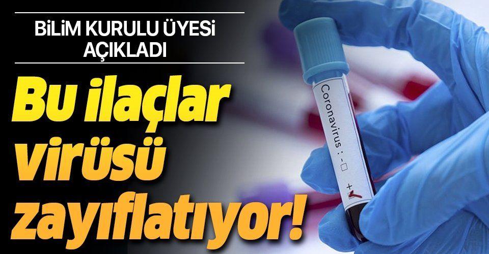 Koronavirüs Bilim Kurulu üyesi virüsü zayıflatan ilaçları açıkladı.