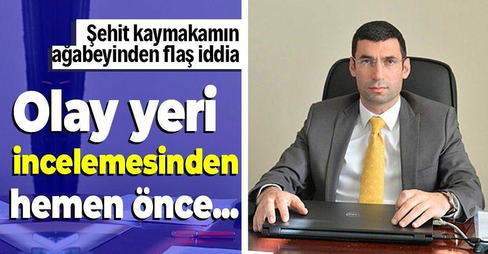 Şehit Kaymakam Muhammed Fatih Safitürk'ün ağabeyinden flaş iddia: Olay yeri incelemesinden hemen önce...