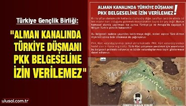 Türkiye Gençlik Birliği: ''Alman kanalında Türkiye düşmanı PKK belgeseline izin verilemez''